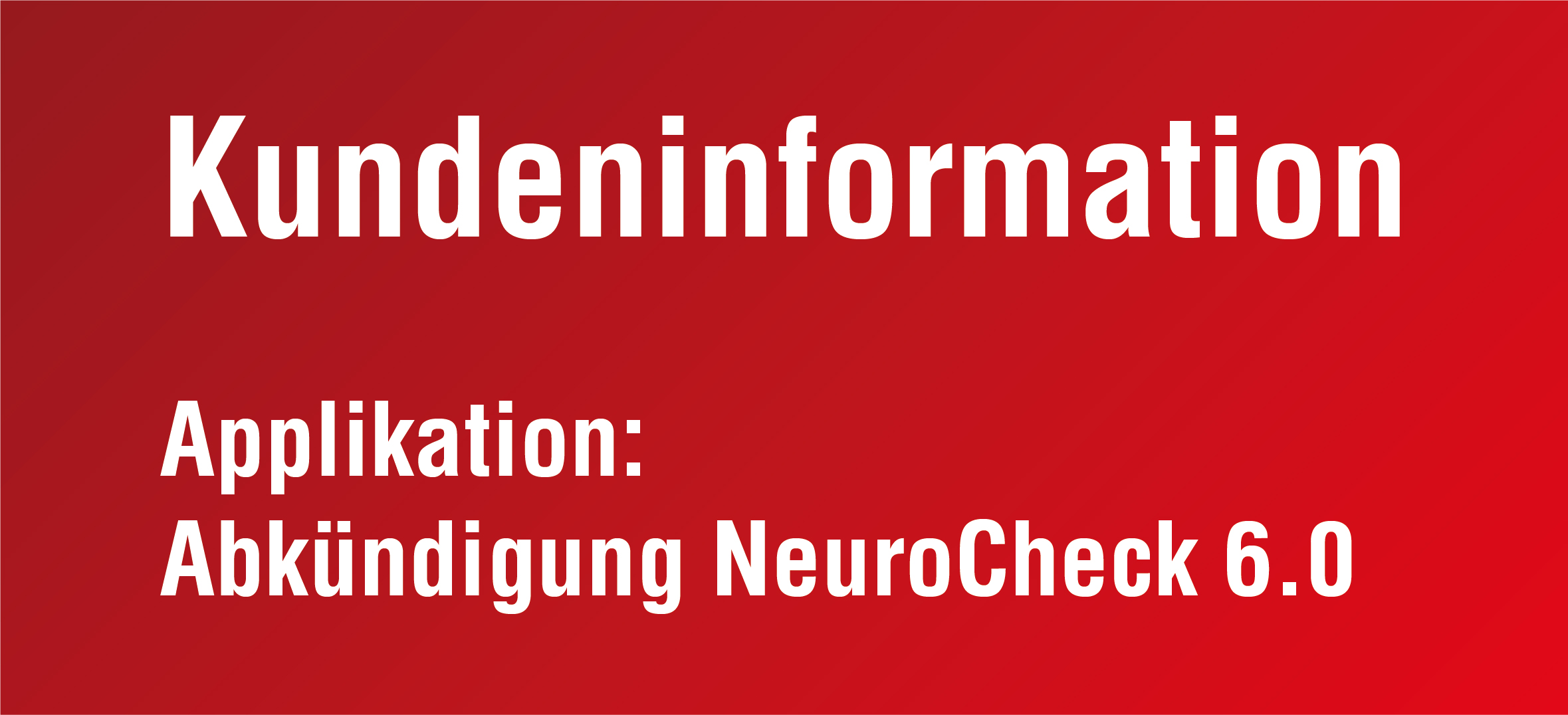 NeuroCheck - Kundeninformation Abkündigung NeuroCheck 6.0 (Foto © NeuroCheck)